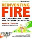 Reinventing Fire: Bold Business Solutions for the New Energy Era 1st edition by Amory Lovins, Rocky Mountain Institute (2011) Hardcover