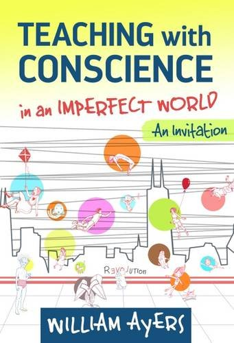 Teaching with Conscience in an Imperfect World: An Invitation (The Teaching for Social Justice Series)