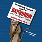 The Politically Incorrect Guide to Darwinism and Intelligent Design   Jonathan Wells