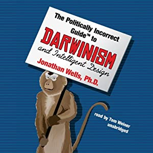 The Politically Incorrect Guide to Darwinism and Intelligent Design Hörbuch
