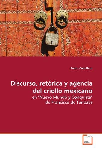 Discurso, retórica y agencia del criollo mexicano: en
