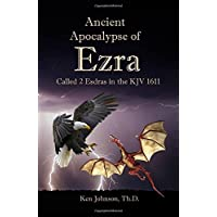 Ancient Apocalypse of Ezra: Called 2 Esdras in the KJV 1611