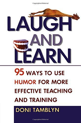 Laugh and Learn: 95 Ways to Use Humor for More Effective Teaching and Training by Doni Tamblyn (2006-04-23)