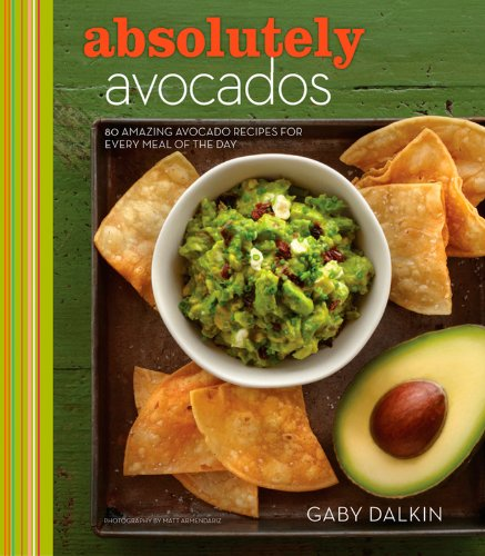 Absolutely Avocados: 80 Amazing Avocado Recipes for Every Meal of the Day by [Dalkin, Gaby]