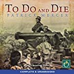 To Do and Die | Patrick Mercer
