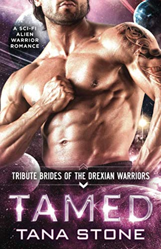 Tamed: A Sci-Fi Alien Warrior Romance (Tribute Brides of the Drexian Warriors)