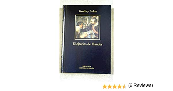 El ejército de Flandes y el camino español, 1567-1659: la ...