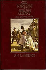 d h lawrence the virgin and the The virgin and the gypsy has become a classic and is one of lawrence's most electrifying short novels this novel is very intriguing and teaches lessons of.