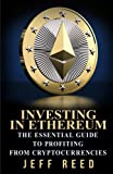 Investing in Ethereum: The Essential Guide to Profiting from Cryptocurrencies