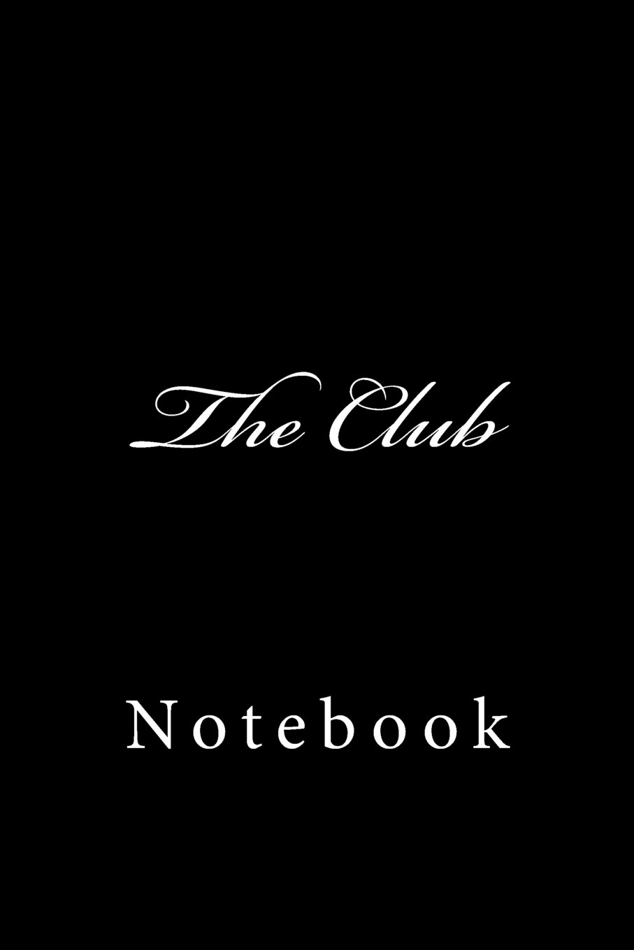 The Club: Notebook, 150 lined pages, softcover, 6 x 9 pdf epub