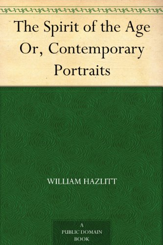 The Spirit of the Age Or, Contemporary Portraits (English Edition)