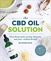 The CBD Oil Solution: Treat Chronic Pain, Anxiety, Insomnia, and More-without the High Front Cover