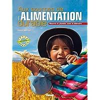 Aux sources de l'alimentation durable: Nourrir la planète sans la détruire