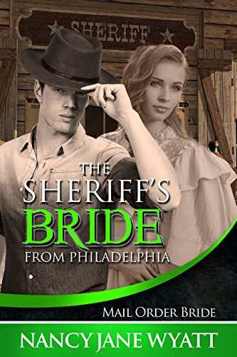 Mail Order Bride: The Sheriff's Bride From Philadelphia: (Clean Historical Western Romance) (English Edition)