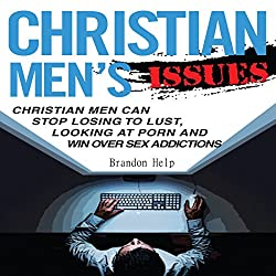 Christian Men's Issues: Christian Men Can Stop Losing to Lust, Looking at Pornography, and Win Over Sex Addicitons