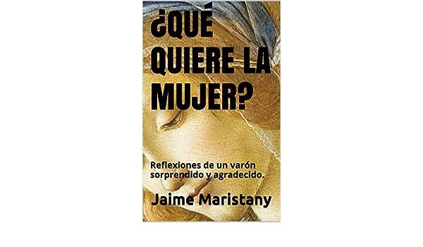 Amazon.com: ¿QUÉ QUIERE LA MUJER?: Reflexiones de un varón sorprendido y agradecido. (Mujer&Sociedad nº 3) (Spanish Edition) eBook: Jaime Maristany: Kindle ...