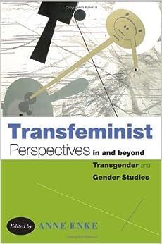 Transfeminist Perspectives in and beyond Transgender and Gender Studies (Lambda Literary Award: Transgender) (2012-05-04)