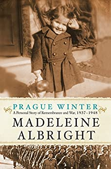 Prague Winter: A Personal Story of Remembrance and War, 1937-1948 by [Albright, Madeleine]