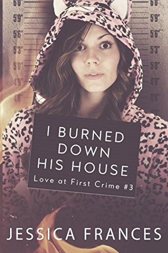 I Burned Down His House (Love at First Crime) PDF