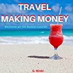 Travel Making Money: Become an On-Board Courier | G. Ninki