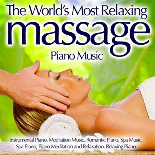 The World's Most Relaxing Massage Piano Music - Instrumental Piano, Meditation Music, Romantic Piano, Spa Music, Spa Piano, Piano Meditation And Relaxation, Relaxing (Most Relaxing Piano Album)