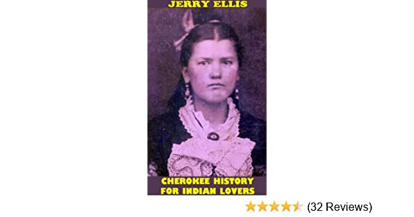 CHEROKEE HISTORY FOR INDIAN LOVERS by Jerry Ellis