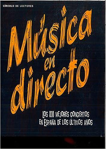 MUSICA EN DIRECTO, Los 100 mejores conciertos en España de los últimos Años: Amazon.es: VV. AA.: Libros