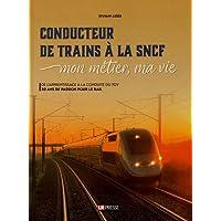 Conducteur de trains à la SNCF : Mon métier, ma vie