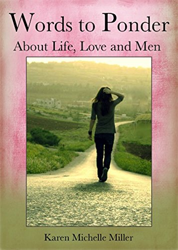 Words To Ponder About Life Love And Men Kindle Edition By Karen