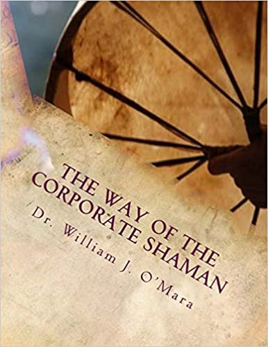 Book The Way of the Corporate Shaman: A handbook to live deeply the Path of Self Mastery, Sacred Service, and Higher Effectiveness:A New Leadership Perspective