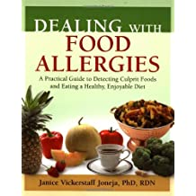 Dealing with Food Allergies: A Practical Guide to Detecting Culprit Foods and Eating a Healthy, Enjoyable Diet