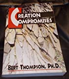 Creation Compromises, Bert Thompson, 0932859178