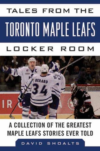 Tales from the Toronto Maple Leafs Locker Room by David Shoalts (1-Nov-2012) Hardcover