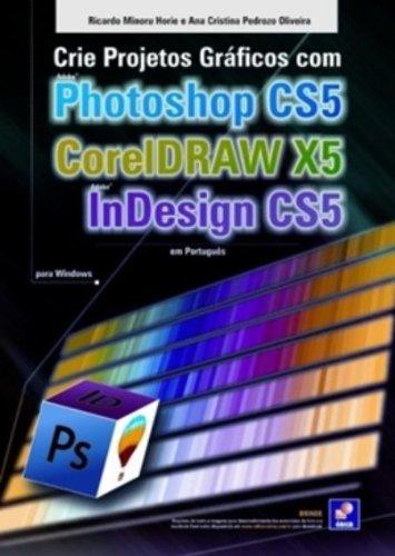 Crie Projetos Gráficos com Photoshop CS5, CorelDRAW X5 e InDesign CS5 em Português