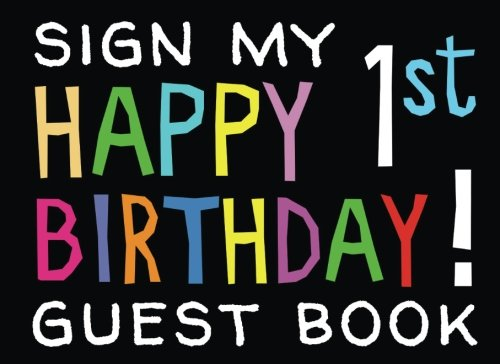 Sign My Happy 1st Birthday! Guest Book: Birthday Activity and Keepsake Guest Book for 1 year olds (Birthday Activities and Games)