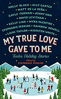 My True Love Gave to Me: Twelve Holiday Stories by [Perkins, Stephanie]