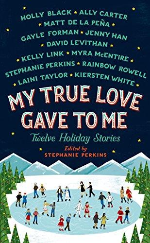 My True Love Gave to Me: Twelve Holiday Stories by [Perkins, Stephanie]
