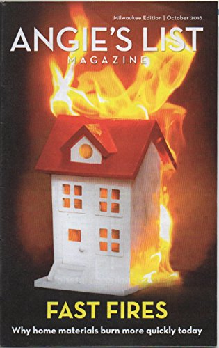 Angies List Magazine  Vol  17  No  2  October 2016   Milwaukee Edition    Fast Fires  Why Home Materials Burn More Quickly Today