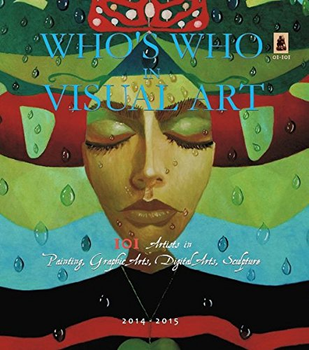 101 Artists in Painting, Graphic Art, Digital Art, Sculpture 2014-2015: Who's Who in Visual Art