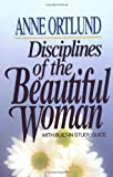 Disciplines of the Beautiful Woman, Anne Ortlund, 0849929830