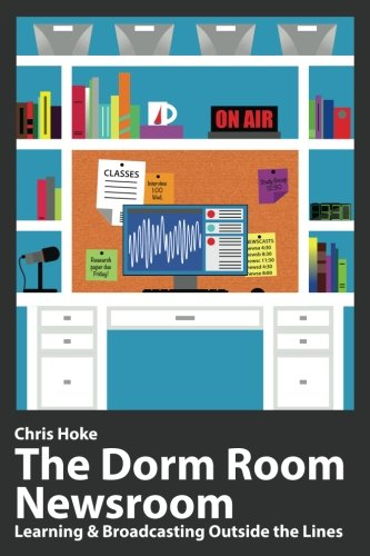 The Dorm Room Newsroom: Learning and Broadcasting Outside the Lines