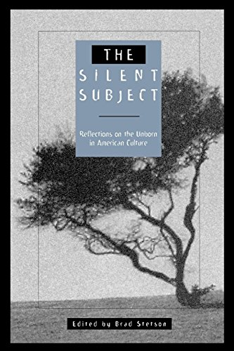 (The Silent Subject: Reflections on the Unborn in American Culture)