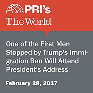 One of the First Men Stopped by Trump's Immigration Ban Will Attend President's Address