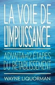 La Voie de l'Impuissance: Advaita et les Douze Etapes du Retablissement par Wayne Liquorman