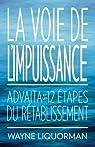 La Voie de l'Impuissance: Advaita et les Douze Etapes du Retablissement par Liquorman