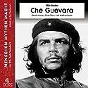 Che Guevara: Revolutionär, Guerillero und Medienikone (Menschen, Mythen, Macht) Hörbuch von Elke Bader Gesprochen von: Gert Heidenreich