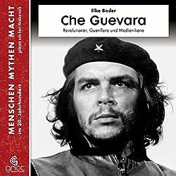 Che Guevara: Revolutionär, Guerillero und Medienikone (Menschen, Mythen, Macht)