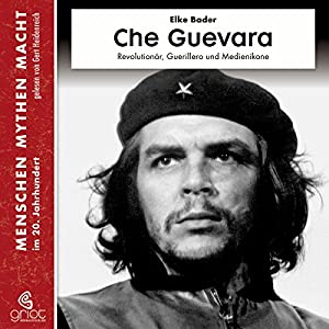 Che Guevara: Revolutionär, Guerillero und Medienikone (Menschen, Mythen, Macht) Hörbuch