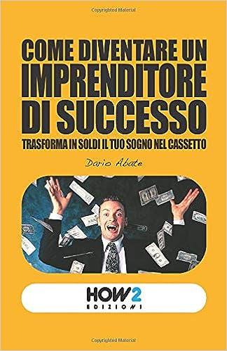 come diventare un imprenditore di successo)