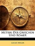 Metrik Der Griechen Und Römer, Lucian Müller, 1141086174